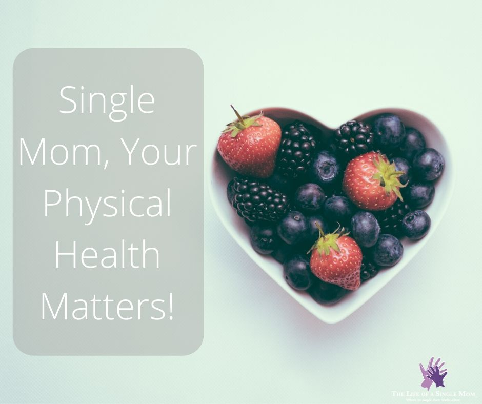 Single mom, Your Physical Health matters
